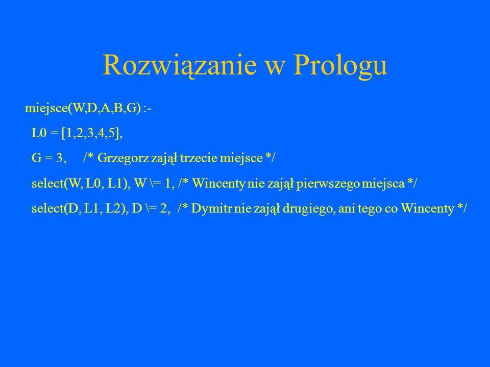 Rozwiązanie w Prologu miejsce(W,D,A,B,G) :- L0 = [1,2,3,4,5],